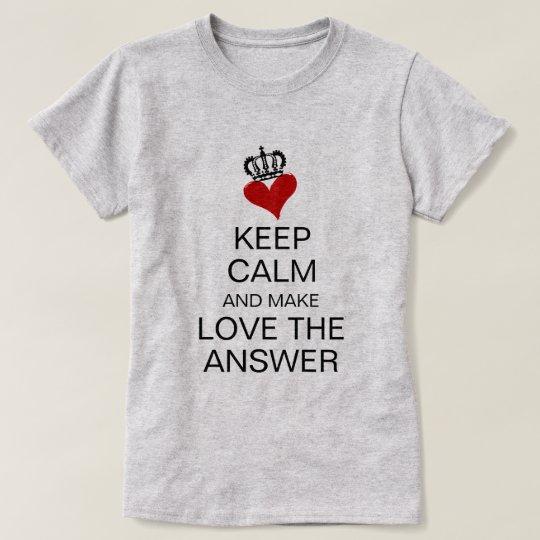 Keep Calm And Make Love The Answer Heart Crown T Shirt