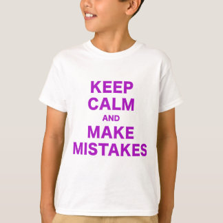 Keep Calm and Make Mistakes T-Shirt