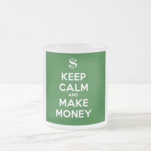 Keep Calm and Make Money Frosted Glass Coffee Mug