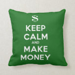 Keep Calm and Make Money Pillows