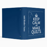 Keep Calm and Make Quilts (all colors) Binders
