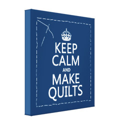Premium Wrapped Canvas with Keep Calm and Make Quilts design