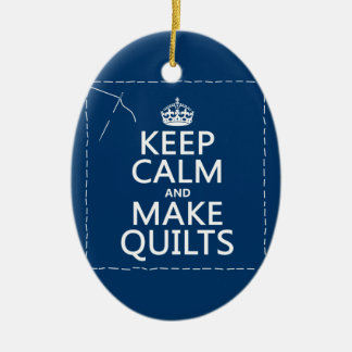 Keep Calm and Make Quilts (all colors) Ceramic Ornament