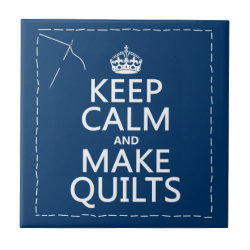 Small Ceremic Tile (4.25' x 4.25') with Keep Calm and Make Quilts design
