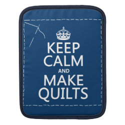 iPad Sleeve with Keep Calm and Make Quilts design