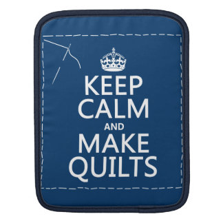 Keep Calm and Make Quilts (all colors) Sleeves For iPads