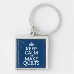 Premium Square Keychain with Keep Calm and Make Quilts design