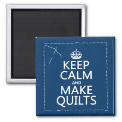 Square Magnet with Keep Calm and Make Quilts design