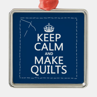 Keep Calm and Make Quilts (all colors) Metal Ornament