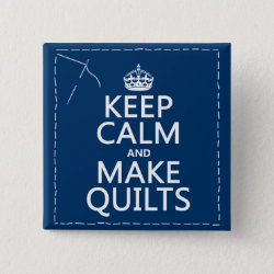 Square Button with Keep Calm and Make Quilts design
