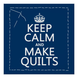 Keep Calm and Make Quilts (all colors) Poster