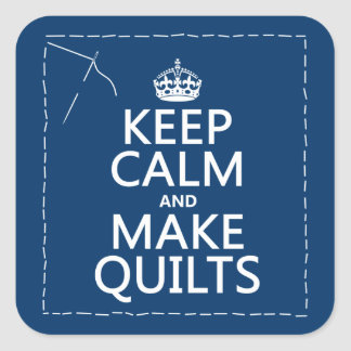 Keep Calm and Make Quilts (all colors) Square Sticker