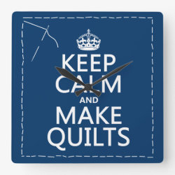 Square Wall Clock with Keep Calm and Make Quilts design