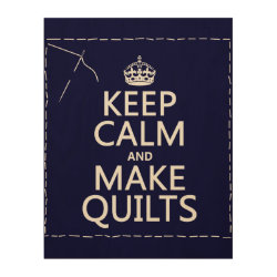 11'x14' Wood Canvas with Keep Calm and Make Quilts design
