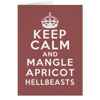 Keep Calm and Mangle Apricot Hellbeasts Card