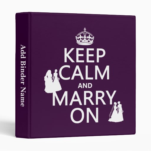 Keep Calm and Marry On - all colors Vinyl Binder
