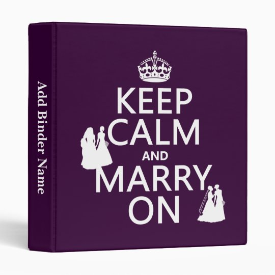 Keep Calm and Marry On - all colors Binder