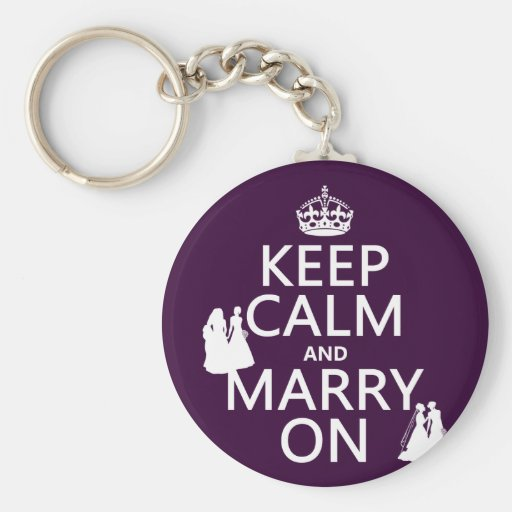 Keep Calm and Marry On - all colors Keychains