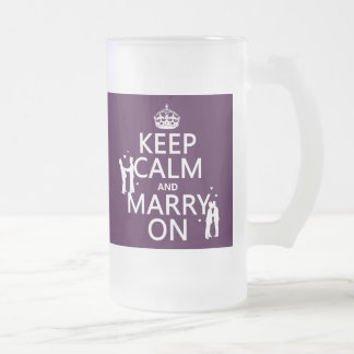 Keep Calm and Marry On (customizable color) 16 Oz Frosted Glass Beer Mug
