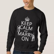 Keep Calm and Marry On (customizable color) Sweatshirt