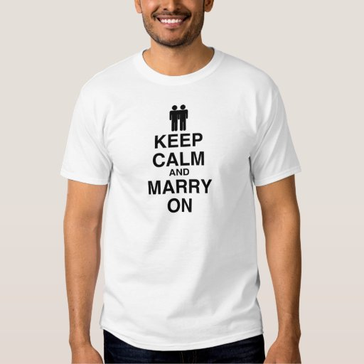 KEEP CALM AND MARRY ON (GAY MARRIAGE) T SHIRT