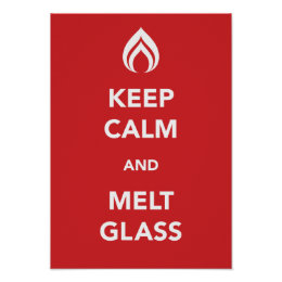 Keep Calm and Melt Glass Poster