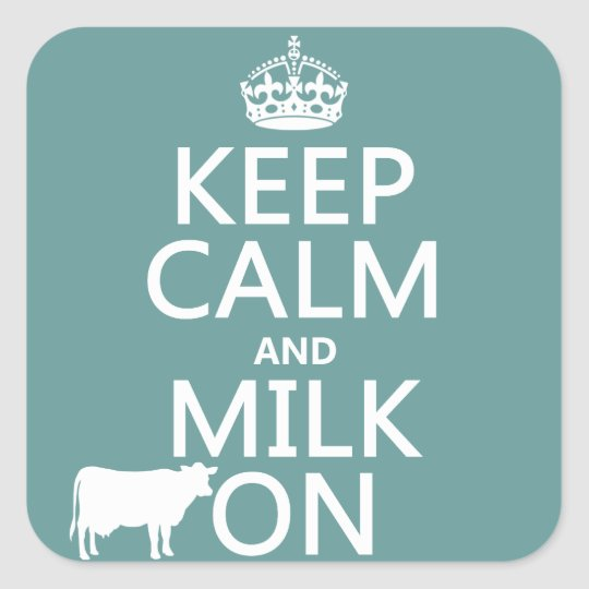 Keep Calm and Milk On (cows) (in all colors) Square Sticker