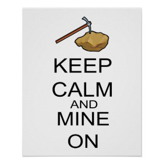 Keep Calm And Mine On Poster