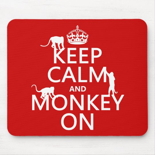 Keep Calm and Monkey On - all colours Mouse Pad