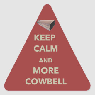 KEEP CALM AND MORE COWBELL TRIANGLE STICKER
