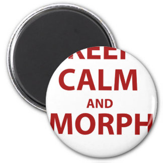 Keep Calm and Morph 2 Inch Round Magnet