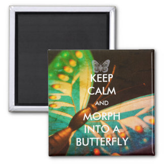 Keep Calm and Morph Into A Butterfly Magnet