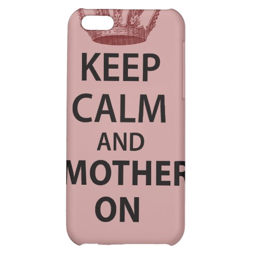 Keep Calm and Mother on iPhone 5C Case