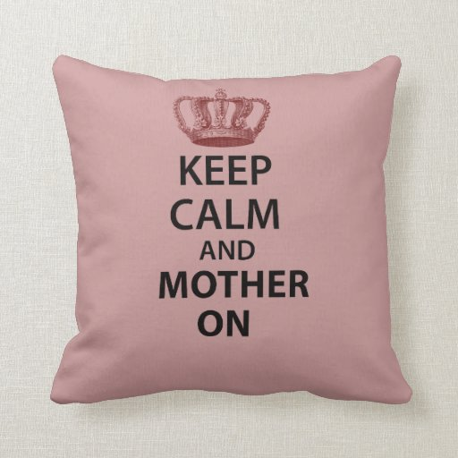 Keep Calm and Mother on Throw Pillow