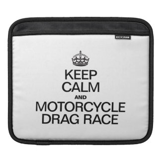 KEEP CALM AND MOTORCYCLE DRAG RACE SLEEVE FOR iPads