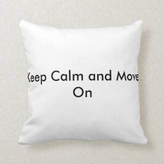 Keep Calm and Move On Pillow