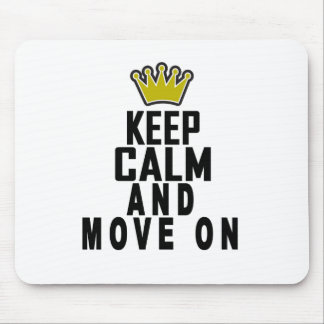 Keep calm and move on tshirt.png mouse pad
