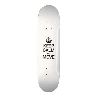 KEEP CALM AND MOVE SKATE BOARDS