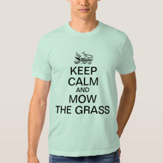 Keep calm and mow the Grass T-shirt