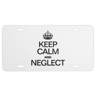 KEEP CALM AND NEGLECT LICENSE PLATE