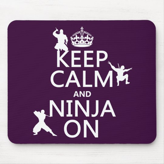 Keep Calm and Ninja On (in any color) Mouse Pad