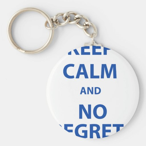 Keep Calm and No Regrets Basic Round Button Keychain