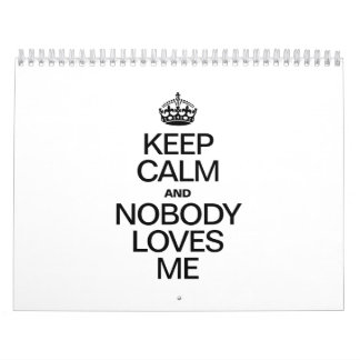 KEEP CALM AND NOBODY LOVES ME WALL CALENDAR