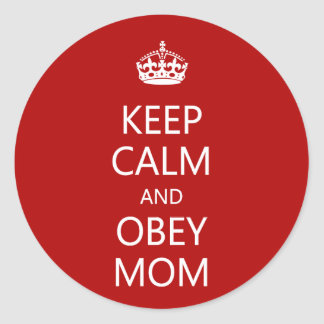Keep Calm and Obey Mom Classic Round Sticker