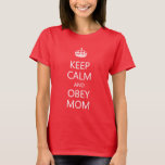 Keep Calm and Obey Mom Funny Mother's Day T-Shirt