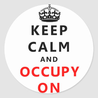 Keep Calm And Occupy On Classic Round Sticker