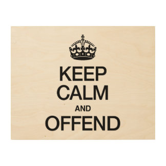 KEEP CALM AND OFFEND WOOD CANVAS