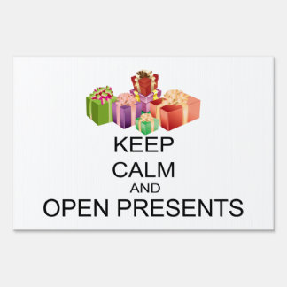 Keep Calm And Open Presents Yard Sign