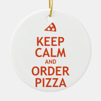 Keep Calm and Order Pizza Ceramic Ornament