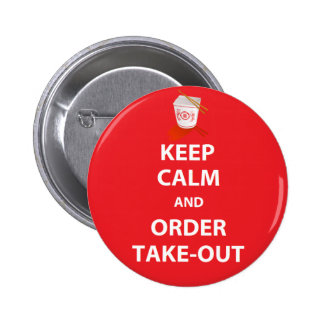 Keep Calm and Order Take-Out Pinback Buttons
